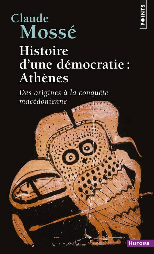 HISTOIRE D'UNE DEMOCRATIE : ATHENES . DES ORIGINES A LA CONQUETE MACEDONIENNE
