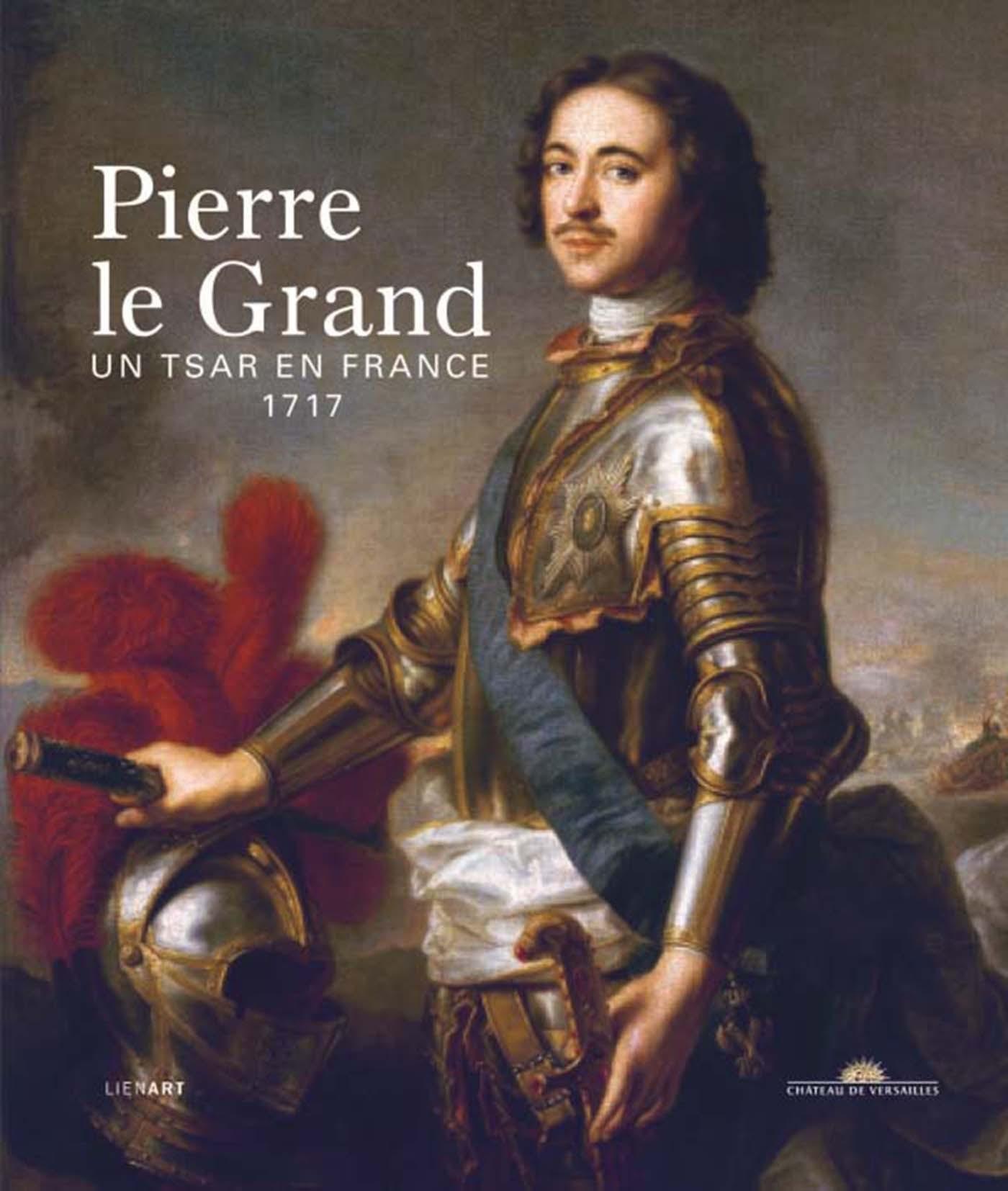 PIERRE LE GRAND, UN TSAR EN FRANCE