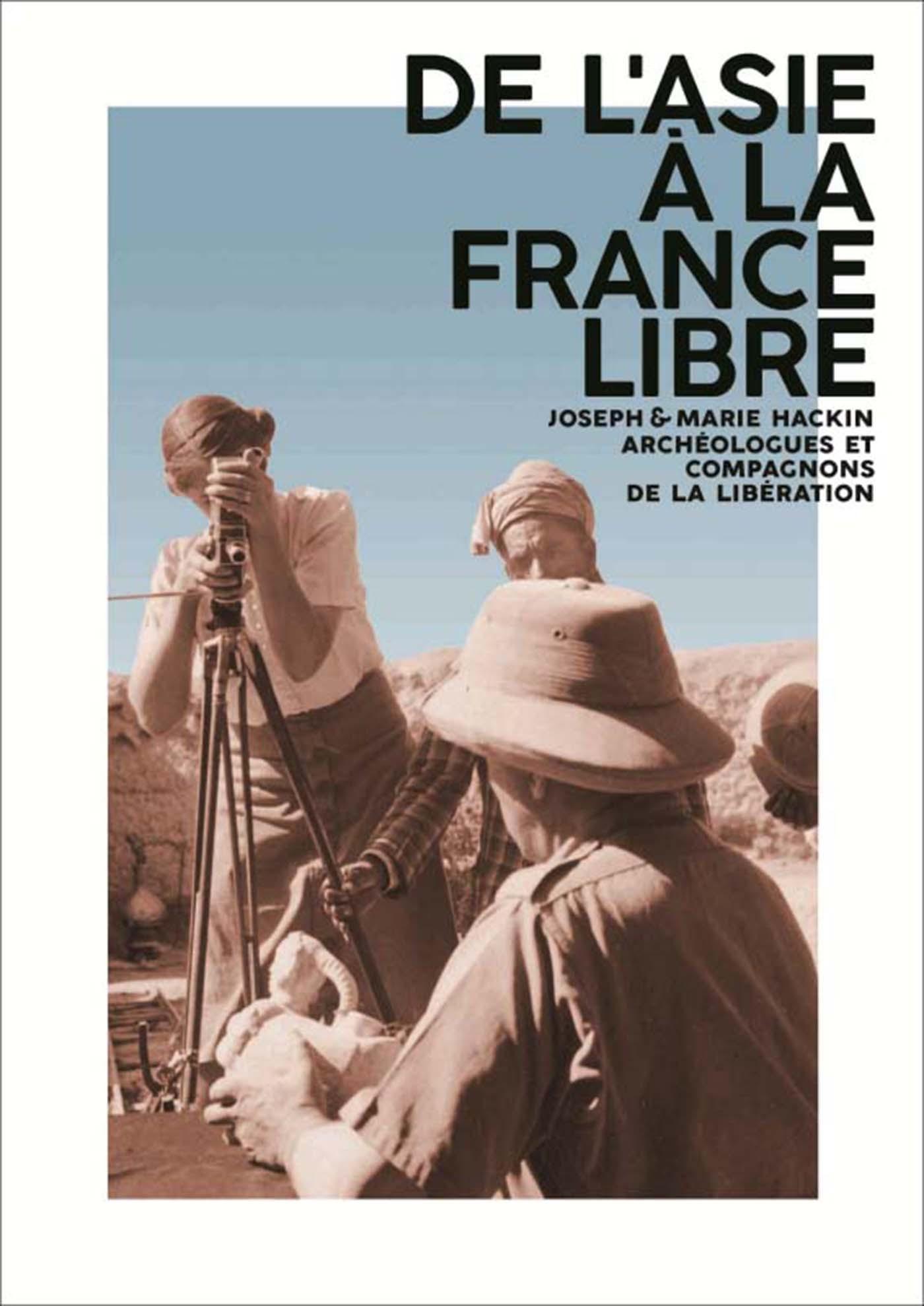 DE L'ASIE A LA FRANCE LIBRE JOSEPH ET MARIE HACKIN