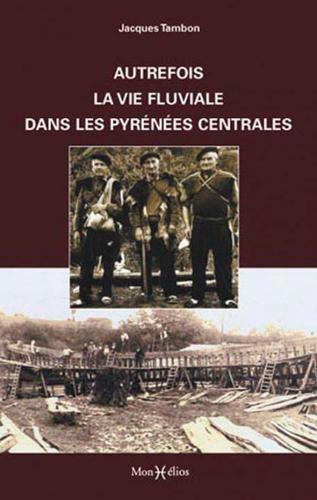 AUTREFOIS LA VIE FLUVIALE PYR. CENTRALES