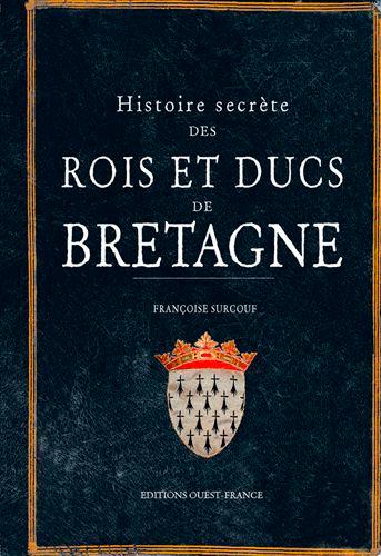 HISTOIRE SECRETE DES ROIS ET DUCS DE BRETAGNE