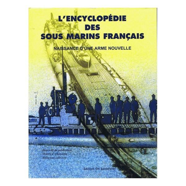 L'ENCYCLOPEDIE DES SOUS MARINS FRANCAIS TOME 1