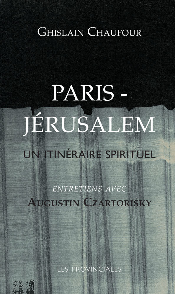 PARIS-JERUSALEM UN ITINERAIRE SPIRITUEL (ENTRETIENS AVEC AUGUSTIN CZARTORISKY)