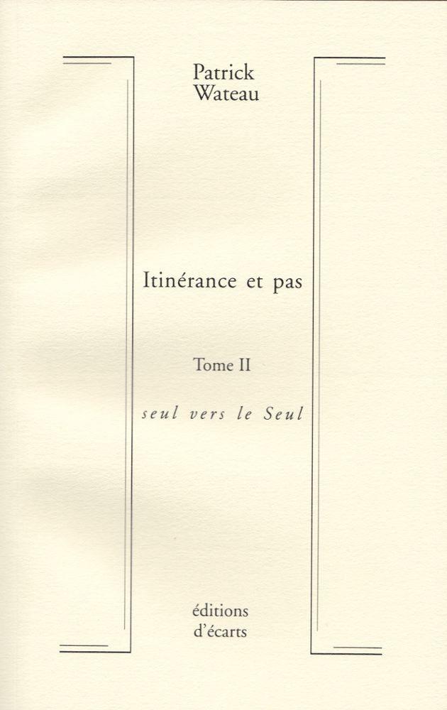 ITINERANCE ET PAS - TOME II - SEUL VERS LE SEUL