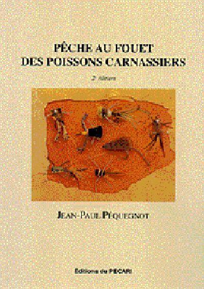 PECHE AU FOUET DES POISSONS CARNASSIERS 2E EDITION REVUE ET COMPLETEE