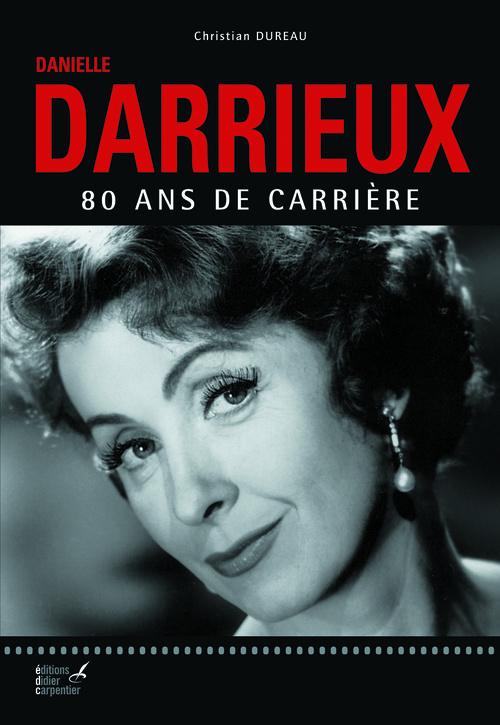 DANIELLE DARRIEUX. 80 ANS DE CINEMA