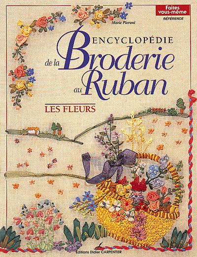 ENCYCLOPEDIE LA BRODERIE AU RUBAN - LES FLEURS
