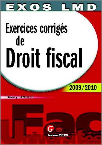 EXERCICES CORRIGES DE DROIT FISCAL 2009-2010, 11 EME EDITION
