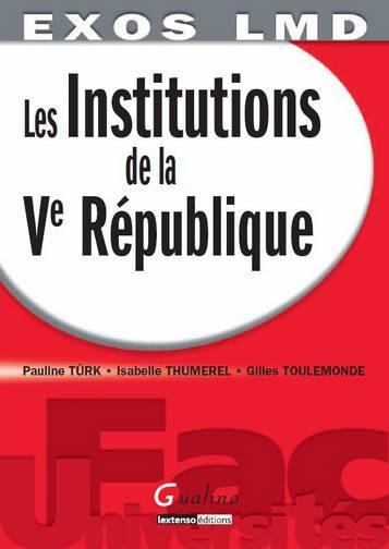 EXO LMD - LES INSTITUTIONS DE LA VE REPUBLIQUE