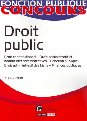 DROIT PUBLIC : DROIT CONSTITUTIONNEL - DROIT ADMINISTRATIF ET INSTITUTIONS ADMINISTRATIVES - FONCTIO