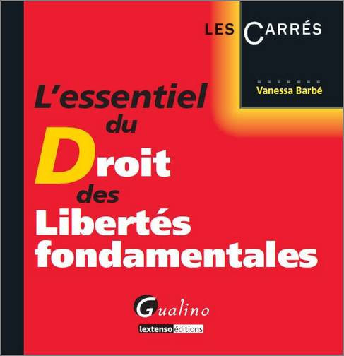 ESSENTIEL DU DROIT DES LIBERTES FONDAMENTALES (L')