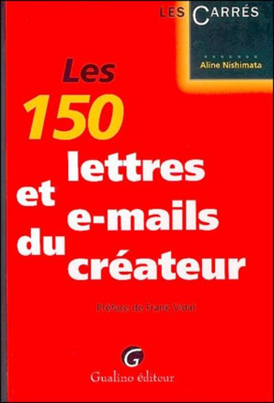 LES 150 LETTRES ET E-MAILS DU CREATEUR