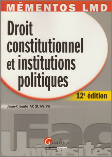MEMENTOS LMD. DROIT CONSTITUTIONNEL ET INSTITUTIONS POLITIQUES, 12EME EDITION