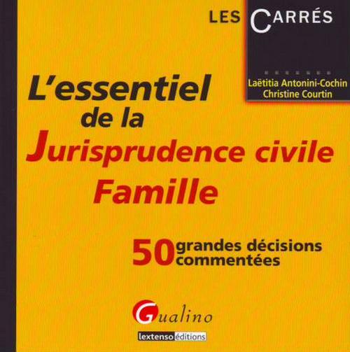 ESSENTIEL DE LA JURISPRUDENCE CIVILE: LA FAMILLE (L')