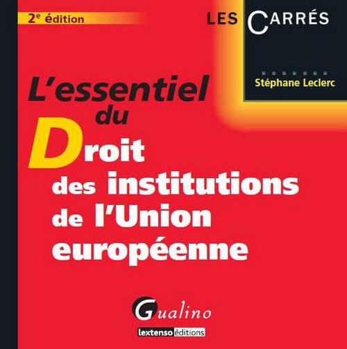 ESSENTIEL DU DROIT DES INSTITUTIONS DE L'UNION EUROPEENNE, 2EME ED. (L')