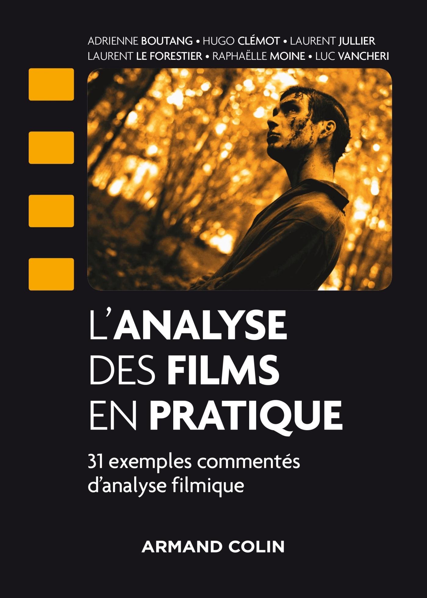 L'ANALYSE DES FILMS EN PRATIQUE - 31 EXEMPLES COMMENTES D'ANALYSE FILMIQUE