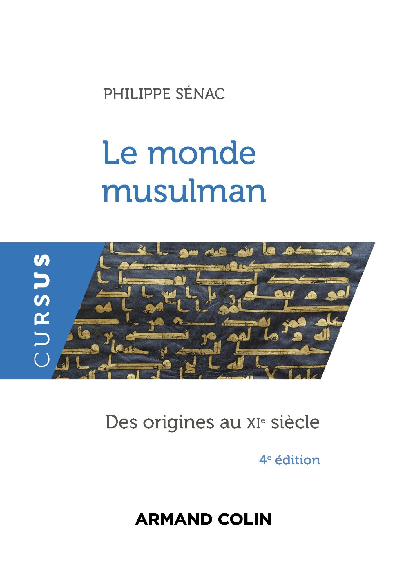 LE MONDE MUSULMAN - 4E ED. - DES ORIGINES AU XIE SIECLE