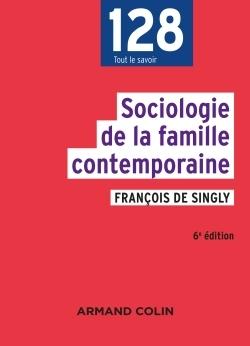 SOCIOLOGIE DE LA FAMILLE CONTEMPORAINE - 6E ED.