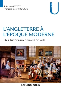 L'ANGLETERRE A L'EPOQUE MODERNE - DES TUDORS AUX DERNIERS STUARTS