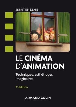 LE CINEMA D'ANIMATION - 3E ED. - TECHNIQUES, ESTHETIQUES, IMAGINAIRES