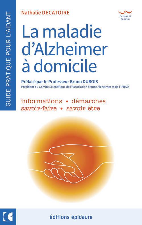 MALADIE D'ALZHEIMER  A DOMICILE - LE GUIDE PRATIQUE POUR L' AIDANT AU QUOTIDIEN (LA)