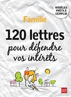 FAMILLES 120 LETTRES POUR DEFENDRE VOS INTERETS