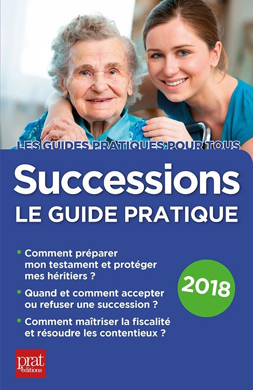 SUCCESSIONS LE GUIDE PRATIQUE 2018