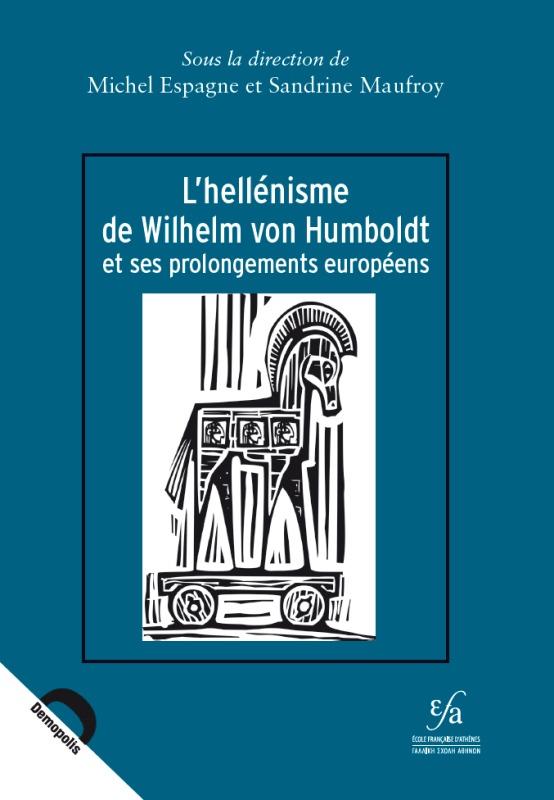 L'HELLENISME DE WILHELM VON HUMBOLDT ET SES PROLONGEMENTS EUROPEENS