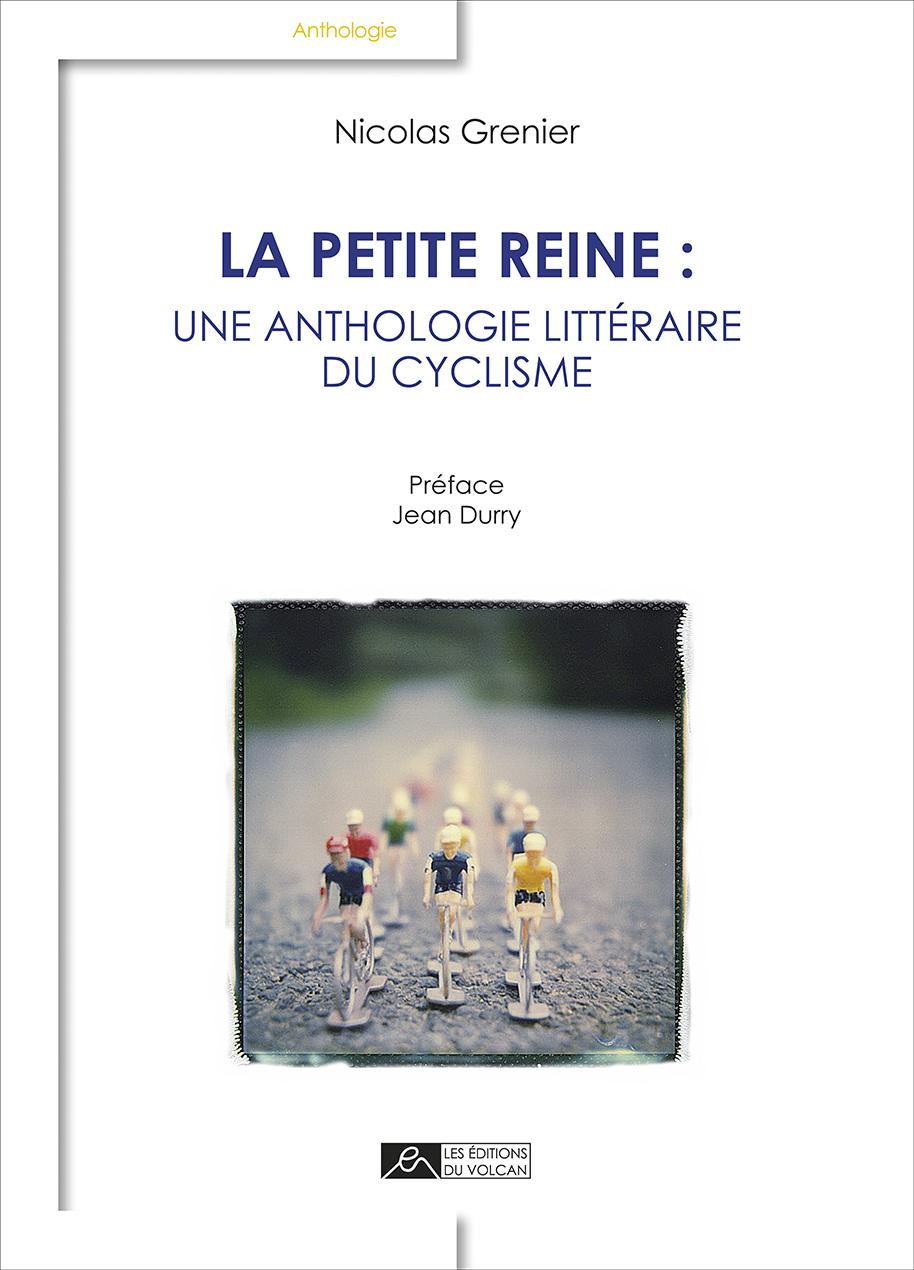 LA PETITE REINE : UNE ANTHOLOGIE LITTERAIRE DU CYCLISME