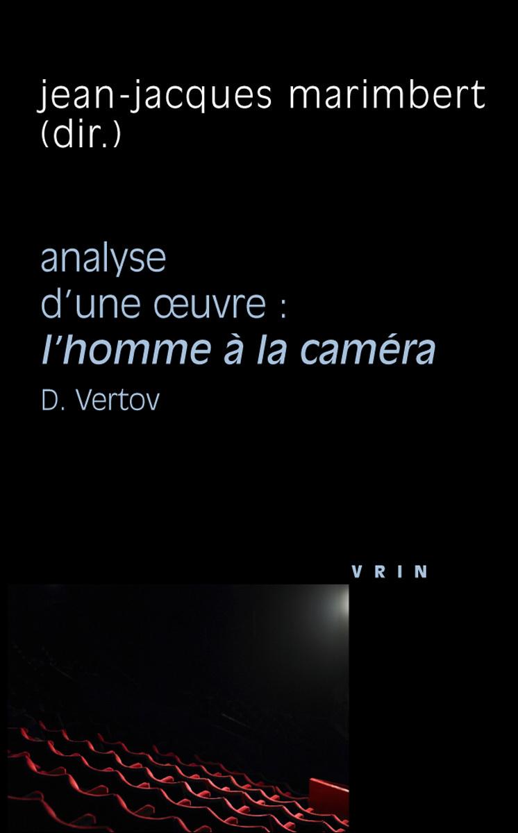 L HOMME A LA CAMERA (D VERTOV, 1929) ANALYSE D UNE OEUVRE