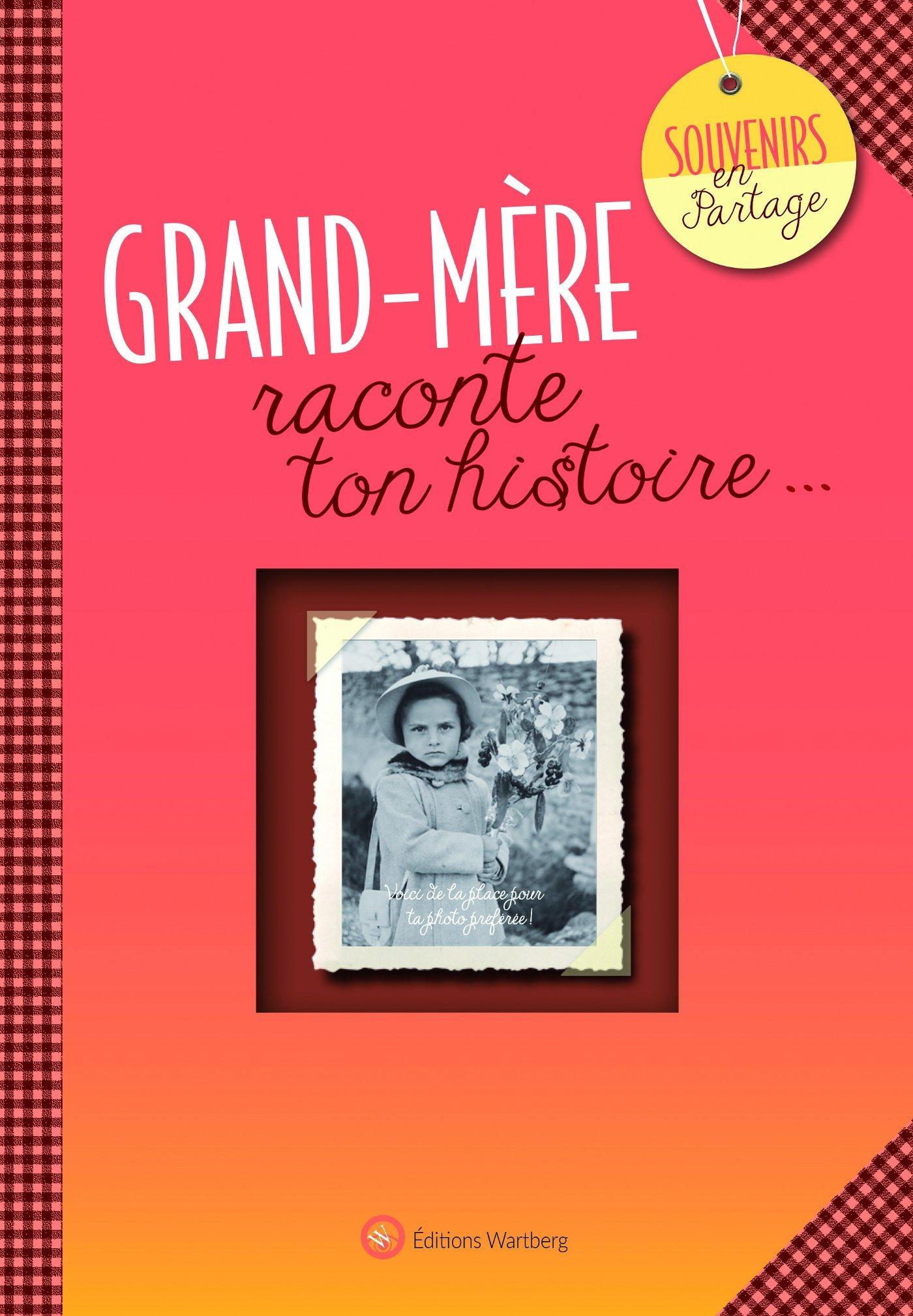 GRAND-MERE, RACONTE TON HISTOIRE