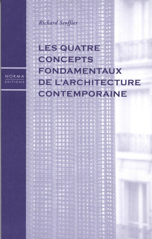 QUATRE CONCEPTS FONDAMENTAUX DE L'ARCHITECTURE CONTEMPO