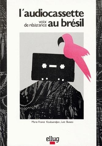 L'AUDIOCASSETTE. VOIX DE RESISTANCE AU BRESIL