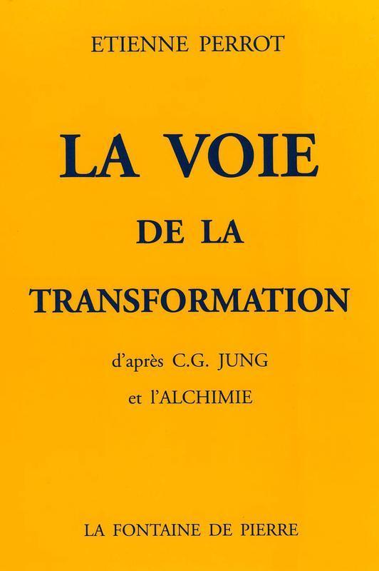 LA VOIE DE LA TRANSFORMATION D'APRES C.G. JUNG ET L'ALCHIMIE