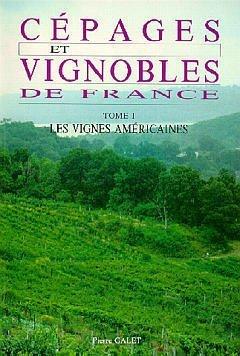 CEPAGES & VIGNOBLES DE FRANCE - TOME 1 : LES VIGNES AMERICAINES