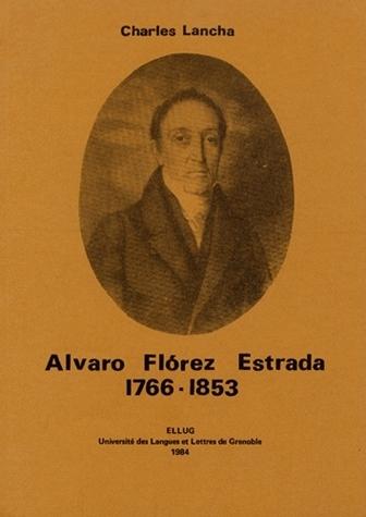 ALVARO FLOREZ ESTRADA, 1766-1853, OU LE LIBERALISME ESPAGNOL A L'EPRE UVE DE L'HISTOIRE