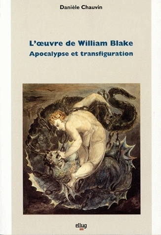 L' UVRE DE WILLIAM BLAKE. APOCALYPSE ET TRANSFIGURATION