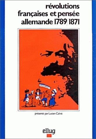 REVOLUTIONS FRANCAISES ET PENSEE ALLEMANDE, 1789-1871