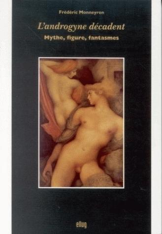 L'ANDROGYNE DECADENT. MYTHE, FIGURE, FANTASMES
