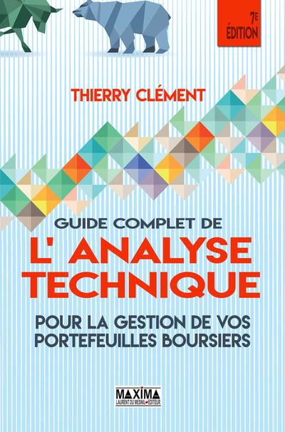 GUIDE COMPLET DE L'ANALYSE TECHNIQUE POUR LA GESTION DE VOS PORTEFEUILLES BOURSIERS 7E EDITION