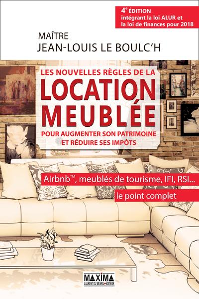 LES NOUVELLES REGLES DE LA LOCATION MEUBLEE POUR REDUIRE SES IMPOTS 4E EDITION ENTIEREMENT REVUE ET