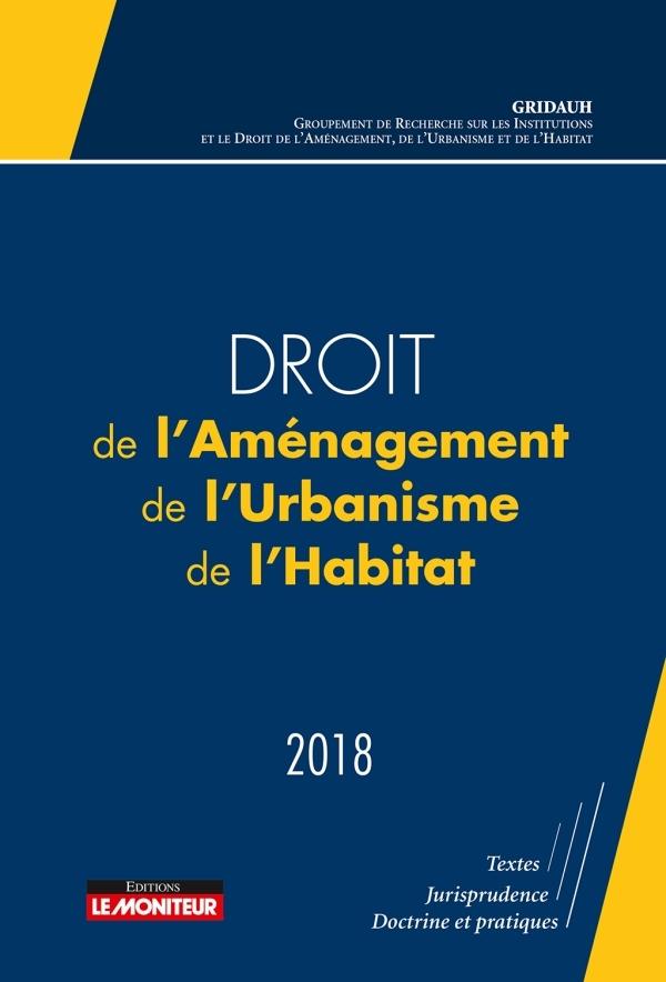 DROIT DE L'AMENAGEMENT, DE L'URBANISME, DE L'HABITAT - 2018