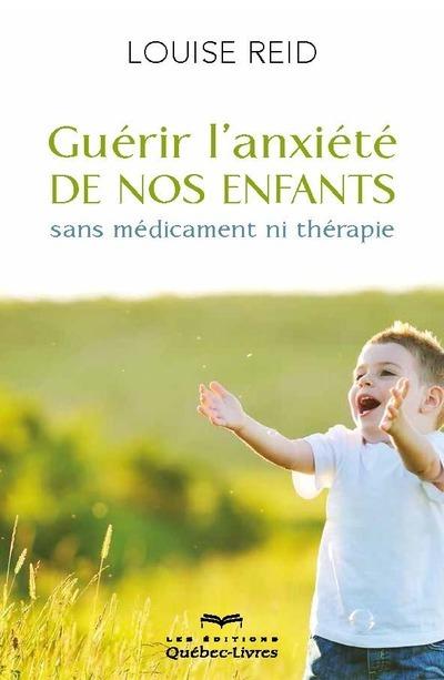 GUERIR L'ANXIETE DE NOS ENFANTS (4E EDITION)