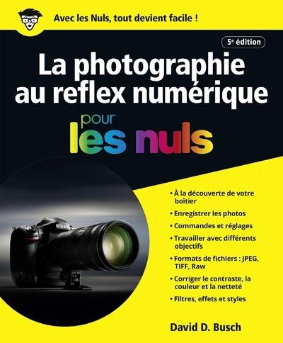 LA PHOTOGRAPHIE AU REFLEX NUMERIQUE 5ED POUR LES NULS