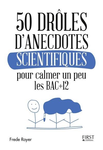 50 DROLES D'ANECDOTES SCIENTIFIQUES POUR CALMER UN PEU LES BAC +12