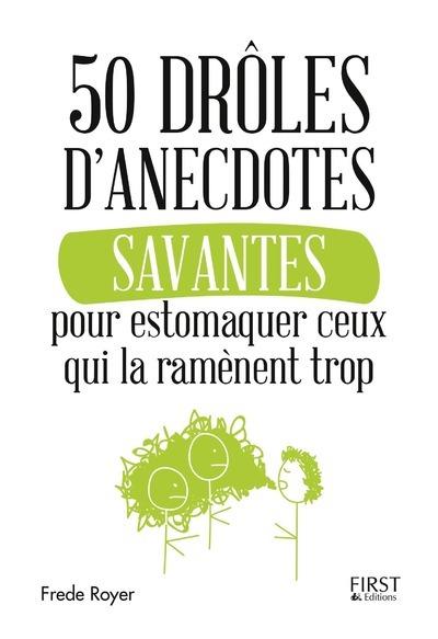 50 DROLES D'ANECDOTES SAVANTES POUR ESTOMAQUER CEUX QUI LA RAMENENT TROP