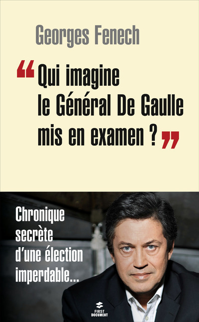 QUI IMAGINE LE GENERAL DE GAULLE MIS EN EXAMEN ?