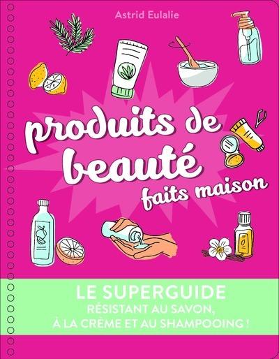 LE SUPERGUIDE PRODUITS DE BEAUTE FAITS MAISON