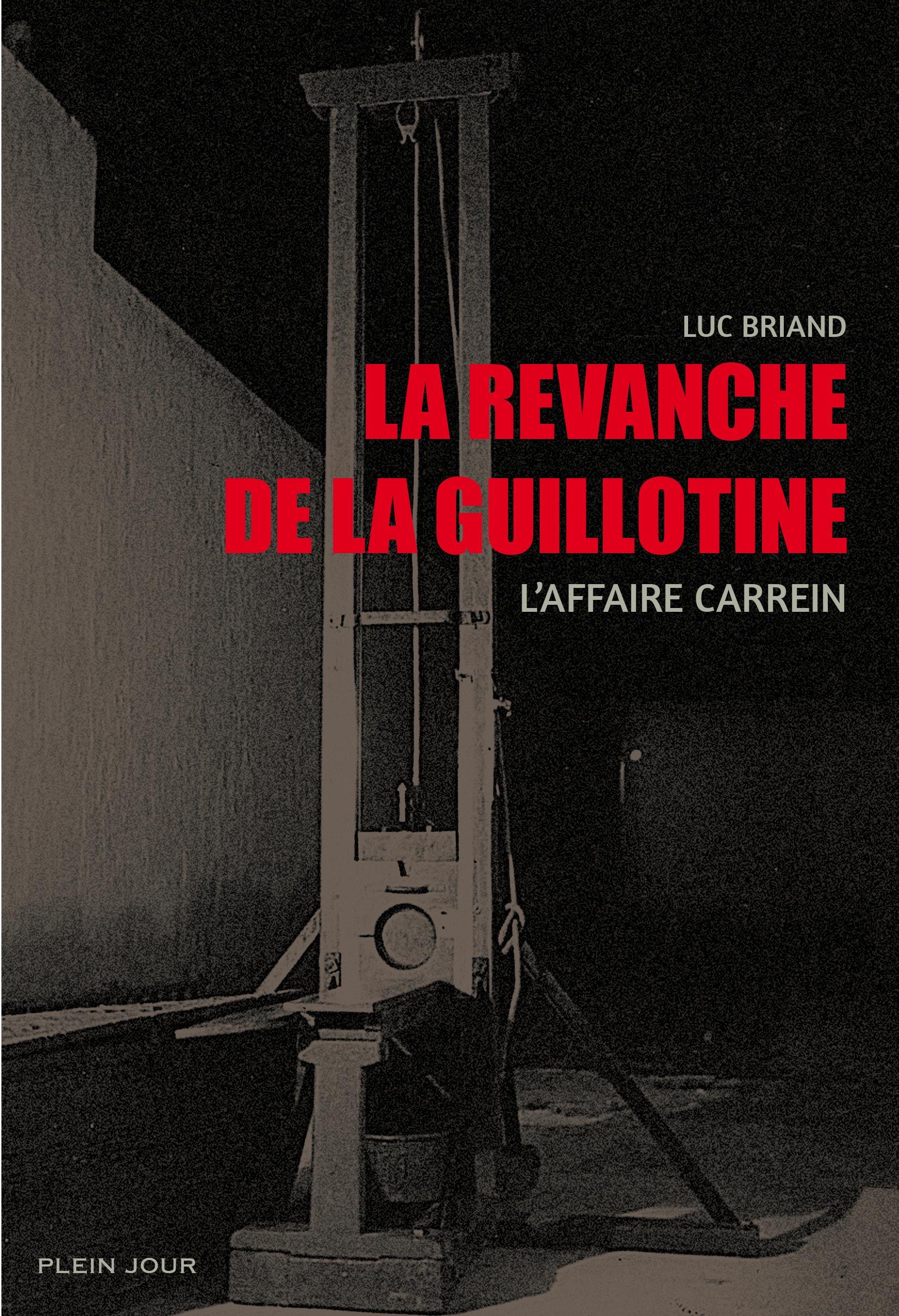 LA REVANCHE DE LA GUILLOTINE : L'AFFAIRE CARREIN