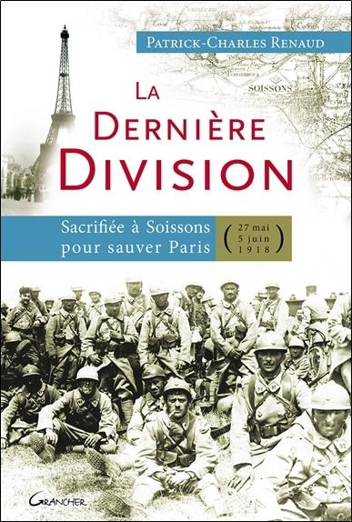 LA DERNIERE DIVISION - SACRIFIEE A SOISSONS POUR SAUVER PARIS (27 MAI 1918 - 5 JUIN 1918)